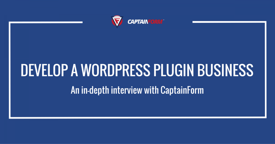 How to Develop a WordPress Plugin Business, Part 1: An Interview With CaptainForm