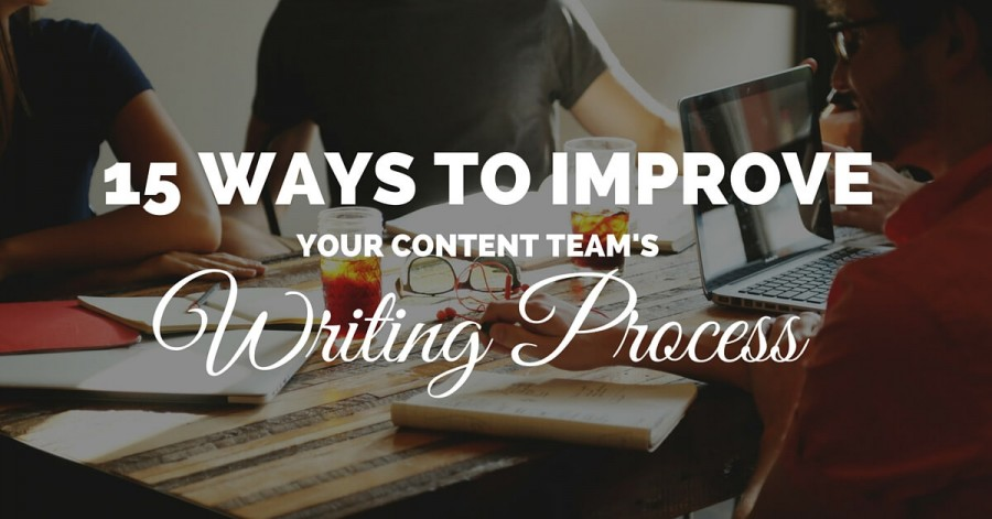 15 Ways to Improve Your Content Team's Writing Process