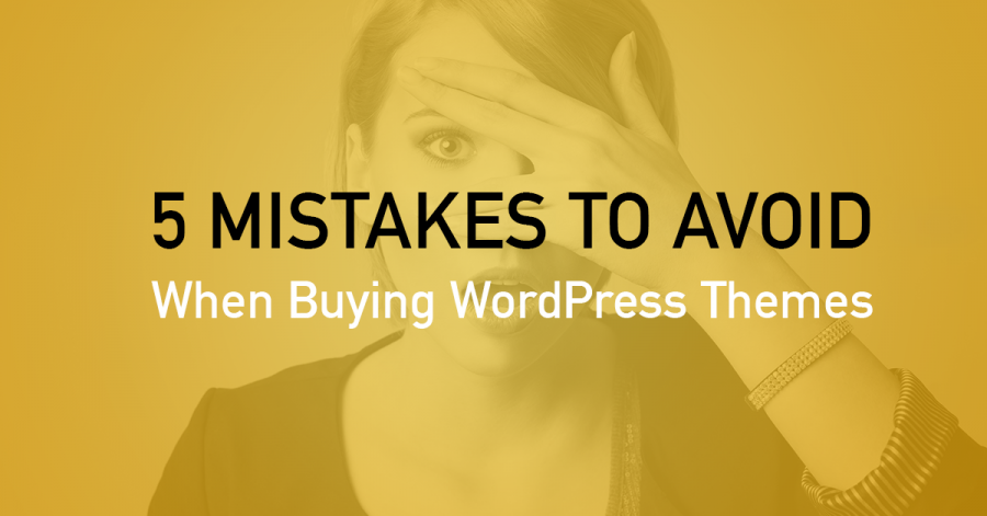 Choosing the Right Premium Theme – 5 Mistakes to Avoid When Buying WordPress Themes