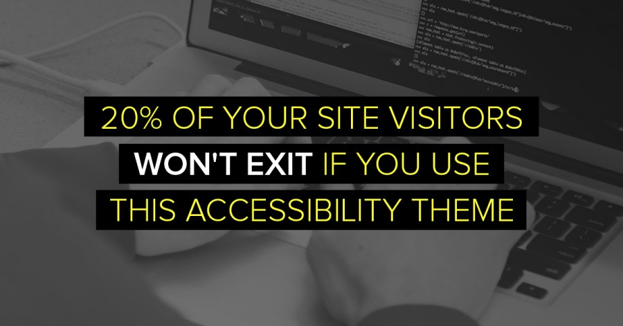 20% Of Your Site Visitors Won't Exit If You Use This Accessibility Theme